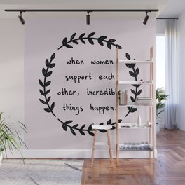 When women support each other, incredible things happen Wall Mural