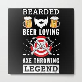 Bearded Beer loving Axe throwing Legend Metal Print