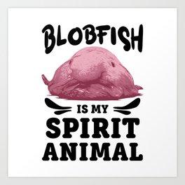 Blobfish Is My Spirit Animal Lovers Ugly Pet Gift Art Print