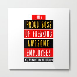 I'M A PROUD BOSS OF FREAKING AWESOME EMPLOYEES Metal Print