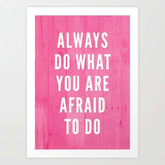 Always Do What You Are Afraid To Do Art Print