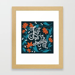 Just do it already Framed Art Print