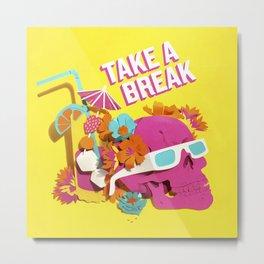 Take a Break Metal Print