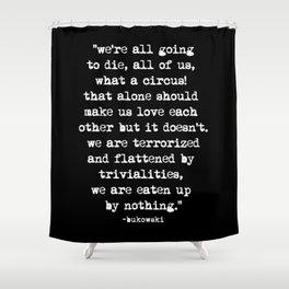 Charles Bukowski Quote Circus Black Shower Curtain