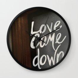 Love Came Down Wall Clock