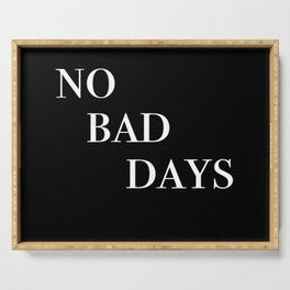no bad days IV Serving Tray