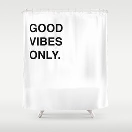 GOOD VIBES ONLY. Shower Curtain