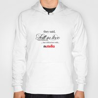 nutella Hoodies featuring  'Fell in love with nutella' by playingforteamd