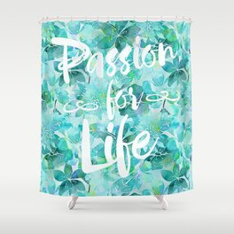 Passion for Life inspiration typography flower lettering Shower Curtain