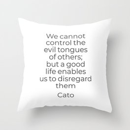 We cannot control the evil tongues of others - Stoic quote Throw Pillow