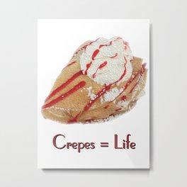 Crepes = Life Metal Print