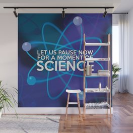 LET US PAUSE NOW FOR A MOMENT OF SCIENCE Wall Mural