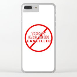 Today Has Been Cancelled Clear iPhone Case