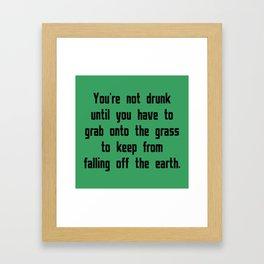 You're Not Drunk Until Framed Art Print