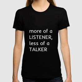 More of a listener - white T-shirt
