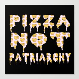 Pizza Not Patriarchy  Canvas Print