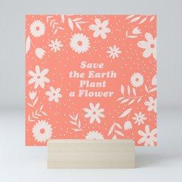 Save the Earth Plant a Flower Mini Art Print