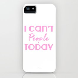 I can't people today. Introverts unite. Funny introvert gift. Antisocial iPhone Case