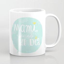 Mami, ya es de día Coffee Mug