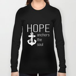 Hope Anchors The Soul Motivational Inspirational Anchor T-Shirts Long Sleeve T-shirt