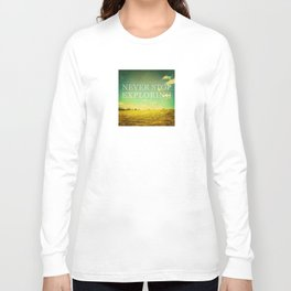 Never Stop Exploring Long Sleeve T-shirt