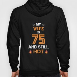 My WIFE is 75 and still hot Hoody
