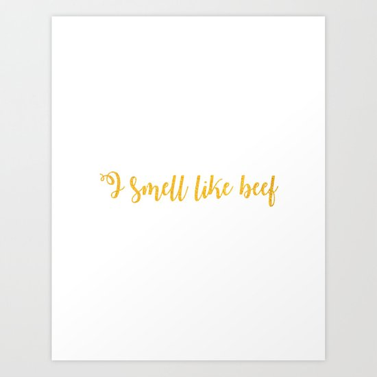 I Smell Like Beef Art Print By Dynos Society6 On may 30th, 2014, katie ryan posted a vine video of her daughter ava repeating i smell like beef. the vine gained over 15 million loops. society6