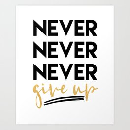 NEVER NEVER NEVER GIVE UP motivational quote Art Print