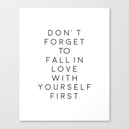 Don't Forget To Fall In Love With Yourself First,Love Yourself,Be You,Treat Yo Self,Modern Art Canvas Print