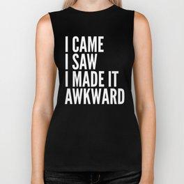 I Came I Saw I Made It Awkward (Black & White) Biker Tank