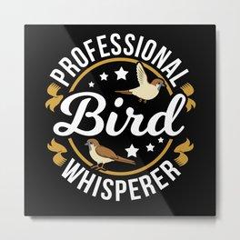 Professional Bird Whisperer Bird Day Fun Pun Metal Print