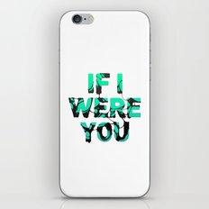 If I were you... iPhone & iPod Skin
