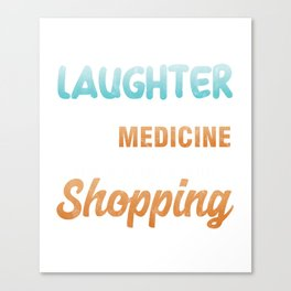 Shop Shopaholic Buying Black Friday Who Ever Said Laughter Is the Best Medicine Funny Shopping Gift Canvas Print