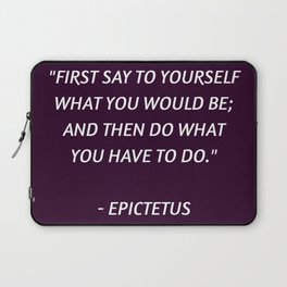 Stoic Philosophy Wisdom - Epictetus - First say to yourself what you would be and then do what you h Laptop Sleeve