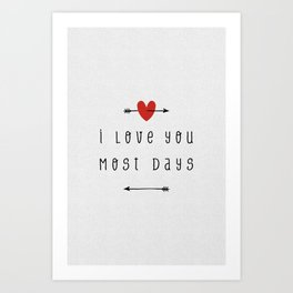 I Love You Most Days, Funny Quote Art Print
