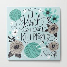 I Knit so I Don't Kill People Metal Print