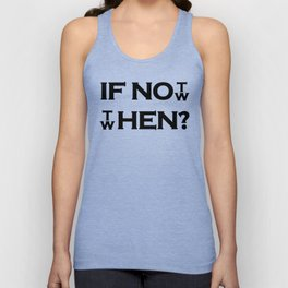 IF NOT NOW THEN WHEN? Unisex Tank Top