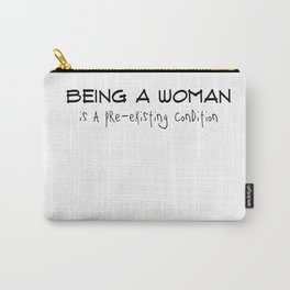 Being a Woman is a Pre-Existing Condition Carry-All Pouch