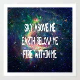 Sky Above Me Earth Below Me Fire Within Me Art Print