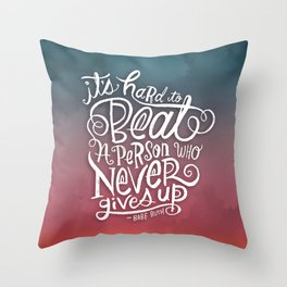 It's Hard to Beat a Person Who Never Gives Up Throw Pillow
