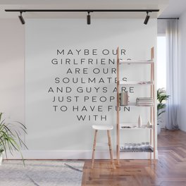 FEMINISM POSTER, Maybe Our Girlfriends Are Our Soulmates,Girls Room Decor,Sarcasm Quote Wall Mural