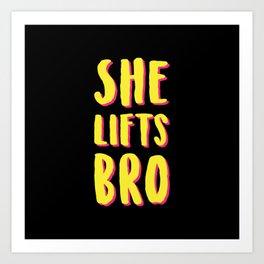 She Lifts Bro Art Print