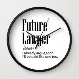 Future Lawyer Paid Soon I Already Argue Wall Clock