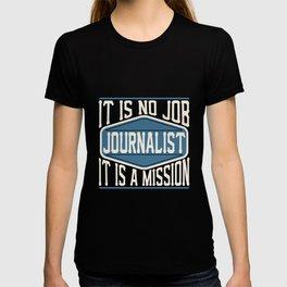 Journalist  - It Is No Job, It Is A Mission T-shirt