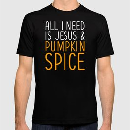 All I Need Is Jesus And Pumpkin Spice Christian T-Shirt T-shirt