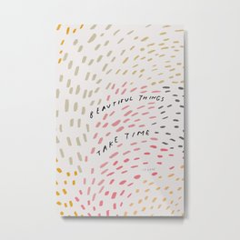 """""""Beautiful Things Take Time."""" 
