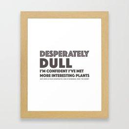 Dull - Quotable Series Framed Art Print