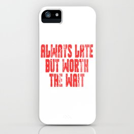 "A Nice Loading Tee For Waiting Persons Saying ""Always Late But Worth The Wait T-shirt Design iPhone Case"