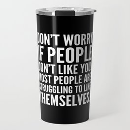 Don't Worry If People Don't Like You (Black) Travel Mug
