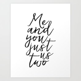 ,Me And You Just Us Two,You And Me Sign,Love Gift,Love Print,Gift For Her,Boyfriend Gift,Quote Poste Art Print
